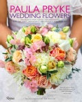 Paula Pryke: Weddings - Bouquets and Floral Arrangements for the Most Memorable and Perfect Wedding Day (Hardcover)
