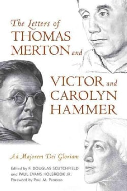 The Letters of Thomas Merton and Victor and Carolyn Hammer: Ad Majorem Dei Gloriam (Hardcover)