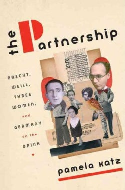 The Partnership: Brecht, Weill, Three Women, and Germany on the Brink (Hardcover)