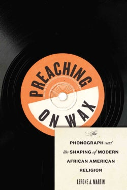 Preaching on Wax: The Phonograph and the Shaping of Modern African American Religion (Hardcover)