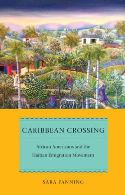 Caribbean Crossing: African Americans and the Haitian Emigration Movement (Hardcover)