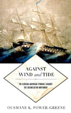 Against Wind and Tide: The African American Struggle Against the Colonization Movement (Hardcover)