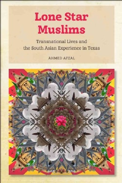 Lone Star Muslims: Transnational Lives and the South Asian Experience in Texas (Paperback)