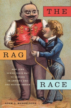 The Rag Race: How Jews Sewed Their Way to Success in America and the British Empire (Hardcover)
