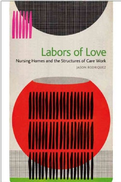 Labors of Love: Nursing Homes and the Structures of Care Work (Paperback)