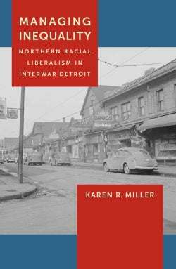 Managing Inequality: Northern Racial Liberalism in Interwar Detroit (Hardcover)