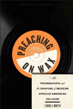 Preaching on Wax: The Phonograph and the Shaping of Modern African American Religion (Paperback)
