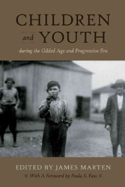 Children and Youth During the Gilded Age and Progressive Era (Hardcover)