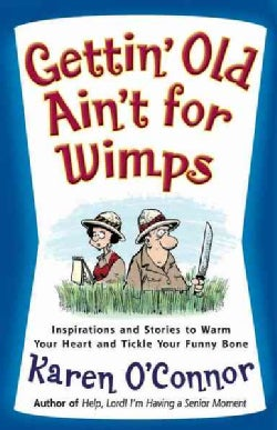 Getting Old Ain't for Wimps: Inspirations and Stories to Warm Your Heart and Tickle Your Funny Bone (Paperback)