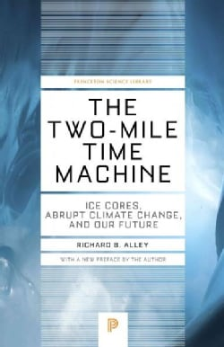 The Two-Mile Time Machine: Ice Cores, Abrupt Climate Change, and Our Future (Paperback)