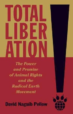 Total Liberation: The Power and Promise of Animal Rights and the Radical Earth Movement (Paperback)