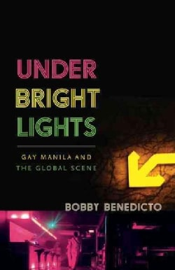 Under Bright Lights: Gay Manila and the Global Scene (Paperback)