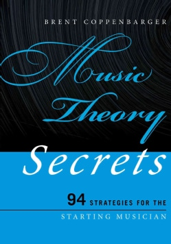 Music Theory Secrets: 94 Strategies for the Starting Musician (Paperback)