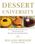 Dessert University: More Than 300 Spectacular Recipes and Essential Lessons from White House Pastry Chef Roland M... (Hardcover)