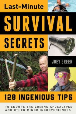 Last-Minute Survival Secrets: 128 Ingenious Tips to Endure the Coming Apocalypse and Other Minor Inconveniences (Paperback)