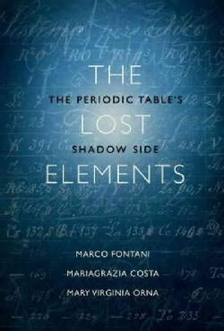 The Lost Elements: The Periodic Table's Shadow Side (Hardcover)
