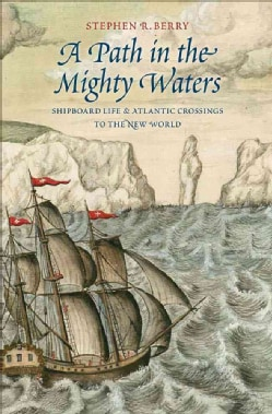 A Path in the Mighty Waters: Shipboard Life and Atlantic Crossings to the New World (Hardcover)