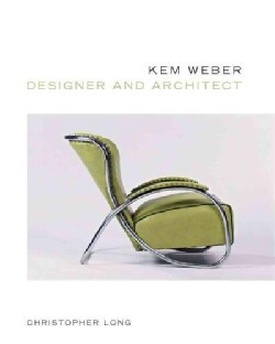 Kem Weber: Designer and Architect (Hardcover)