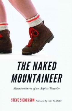 The Naked Mountaineer: Misadventures of an Alpine Traveler (Paperback)