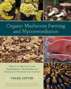 Organic Mushroom Farming and Mycoremediation: Simple to Advanced and Experimental Techniques for Indoor and Outdo... (Paperback)