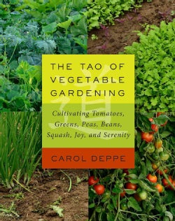 The Tao of Vegetable Gardening: Cultivating Tomatoes, Greens, Peas, Beans, Squash, Joy, and Serenity (Paperback)