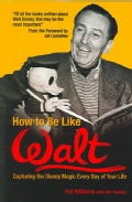 How to Be Like Walt: Capturing the Disney Magic in Your Every Day Life (Paperback)