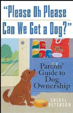 Please, Oh Please Can We Get a Dog: Parents' Guide to Dog Ownership (Hardcover)