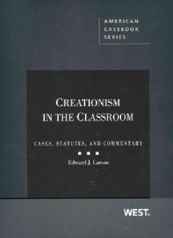 Creationism in the Classroom: Cases, Statutes, and Commentary (Paperback)