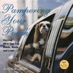 Pampering Your Pooch: Discover What Your Dog Needs, Wants, and Loves (Hardcover)