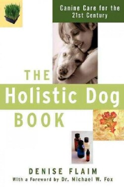 The Holistic Dog Book: Canine Care for the 21st Century (Hardcover)
