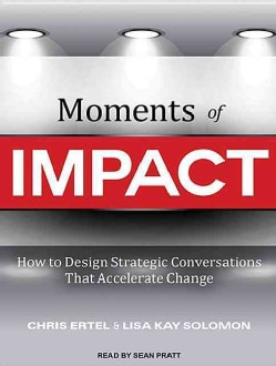Moments of Impact: How to Design Strategic Conversations That Accelerate Change; Library Edition (CD-Audio)