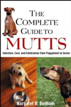 The Complete Guide to Mutts: Selection, Care and Celebration from Puppyhood to Senior (Hardcover)