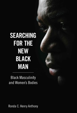 Searching for the New Black Man: Black Masculinity and Women's Bodies (Paperback)