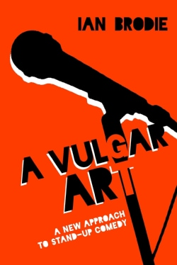 A Vulgar Art: A New Approach to Stand-Up Comedy (Hardcover)