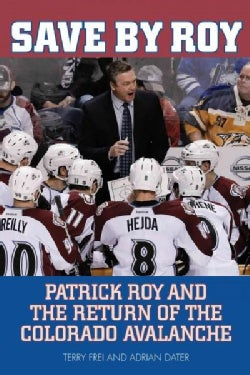 Save by Roy: Patrick Roy and the Return of the Colorado Avalanche (Paperback)