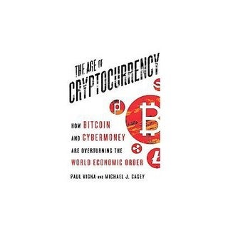 The Age of Cryptocurrency: How Bitcoin and Digital Money Are Challenging the Global Economic Order (Hardcover)