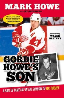 Gordie Howe's Son: A Hall of Fame Life in the Shadow of Mr. Hockey (Paperback)