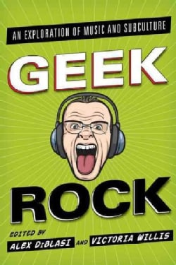 Geek Rock: An Exploration of Music and Subculture (Hardcover)