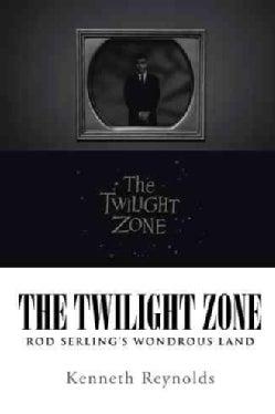 The Twilight Zone: Rod Serlings Wondrous Land (Hardcover)