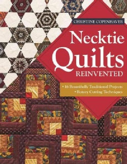 Necktie Quilts Reinvented: 16 Beautifully Traditional Projects - Rotary Cutting Techniques (Paperback)