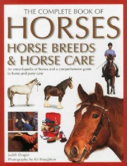 The Complete Book of Horses, Horse Breeds & Horse Care: An Encyclopedia of Horses and a Comprehensive Guide to Ho... (Hardcover)