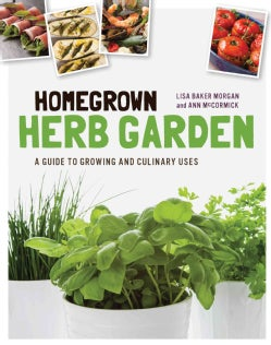 Homegrown Herb Garden: A Guide to Growing and Culinary Uses (Paperback)