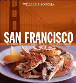 Williams-Sonoma San Francisco: Authentic Recipes Celebrating the Foods of the World (Hardcover)