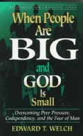 When People Are Big and God Is Small: Overcoming Peer Pressure, Codependency, and the Fear of Man (Paperback)