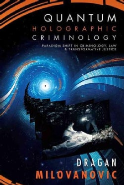 Quantum Holographic Criminology: Paradigm Shift in Criminology, Law, and Transformative Justice (Paperback)