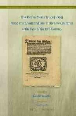 The Twelve Years Truce (1609): Peace, Truce, War and Law in the Low Countries at the Turn of the 17th Century (Hardcover)