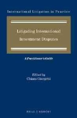 Litigating International Investment Disputes: A Practitioner's Guide (Hardcover)