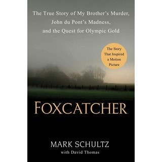 Foxcatcher: The True Story of My Brother's Murder, John Du Pont's Madness, and the Quest for Olympic Gold (Hardcover)
