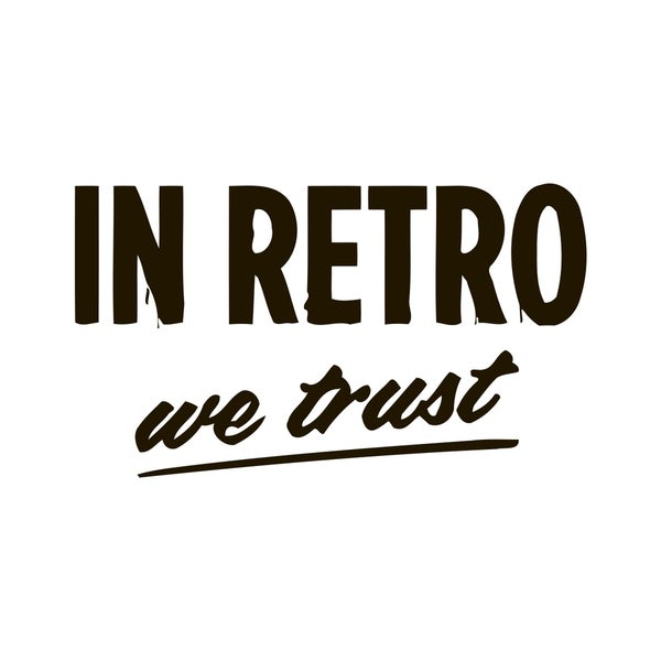 In Retro We Trust Quote Vinyl Wall Art