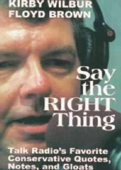 Say the Right Thing: Talk Radio's Favorite Conservative Quotes, Notes and Gloats (Paperback)
